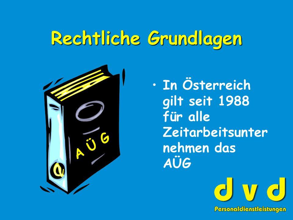 Rechtliche Grundlagen In Österreich gilt seit 1988 für alle Zeitarbeitsunter nehmen das AÜG A Ü G