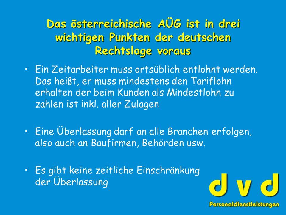 Das österreichische AÜG ist in drei wichtigen Punkten der deutschen Rechtslage voraus Ein Zeitarbeiter muss ortsüblich entlohnt werden.