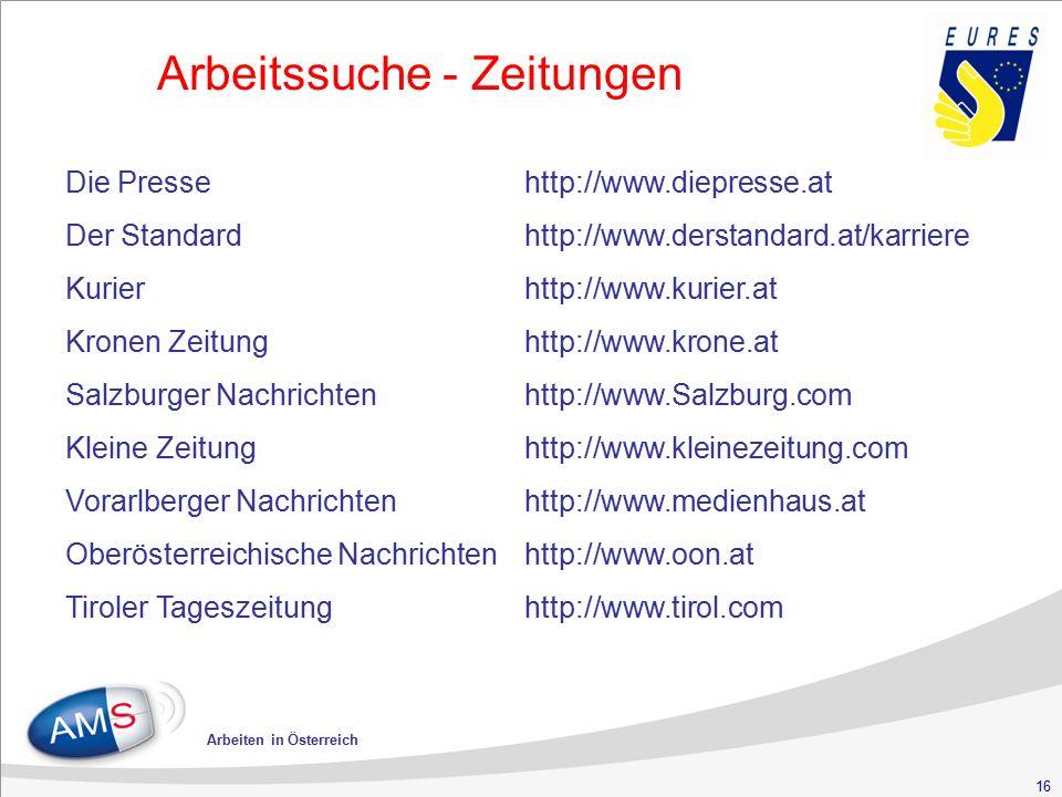 16 Arbeiten in Österreich Arbeitssuche - Zeitungen Die Pressehttp://www.diepresse.at Der Standardhttp://www.derstandard.at/karriere Kurierhttp://www.k