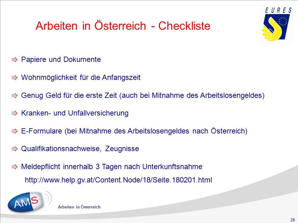 28 Arbeiten in Österreich Arbeiten in Österreich - Checkliste ⇛ Papiere und Dokumente ⇛ Wohnmöglichkeit für die Anfangszeit ⇛ Genug Geld für die erste