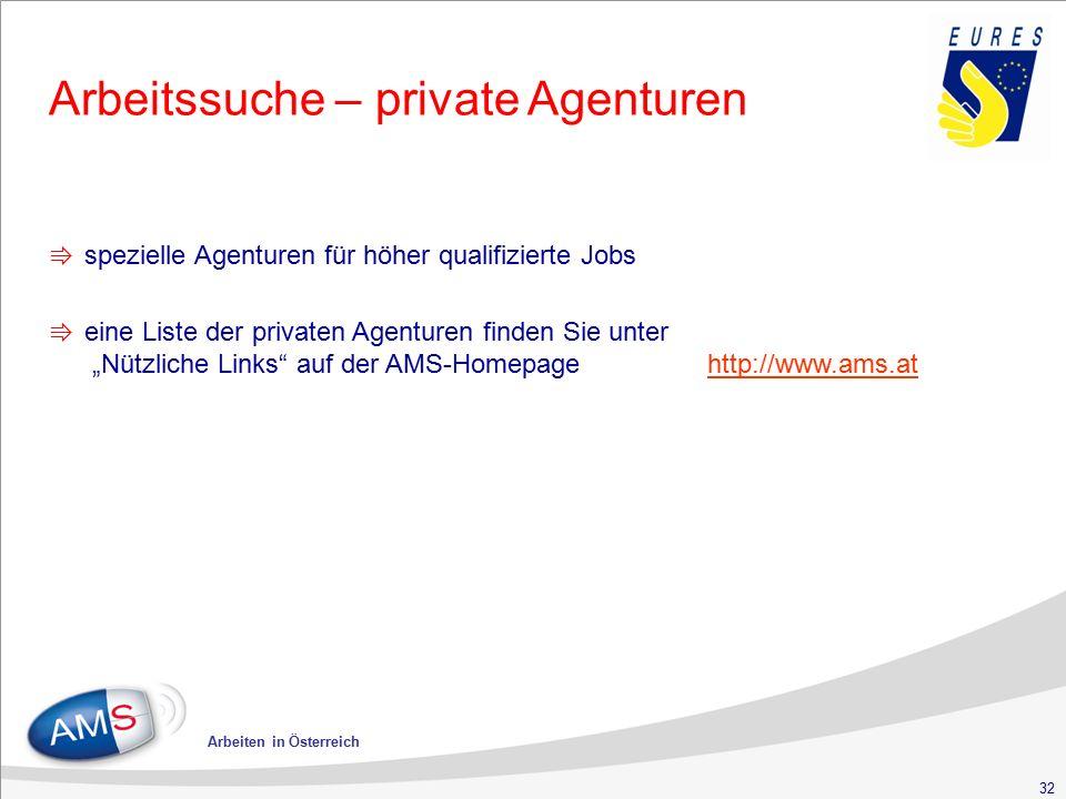 """32 Arbeiten in Österreich ⇛ spezielle Agenturen für höher qualifizierte Jobs ⇛ eine Liste der privaten Agenturen finden Sie unter """"Nützliche Links auf der AMS-Homepage http://www.ams.at Arbeitssuche – private Agenturen"""
