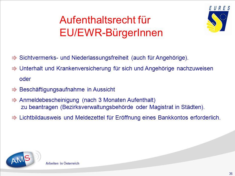 36 Arbeiten in Österreich Aufenthaltsrecht für EU/EWR-BürgerInnen ⇛ Sichtvermerks- und Niederlassungsfreiheit (auch für Angehörige). ⇛ Unterhalt und K