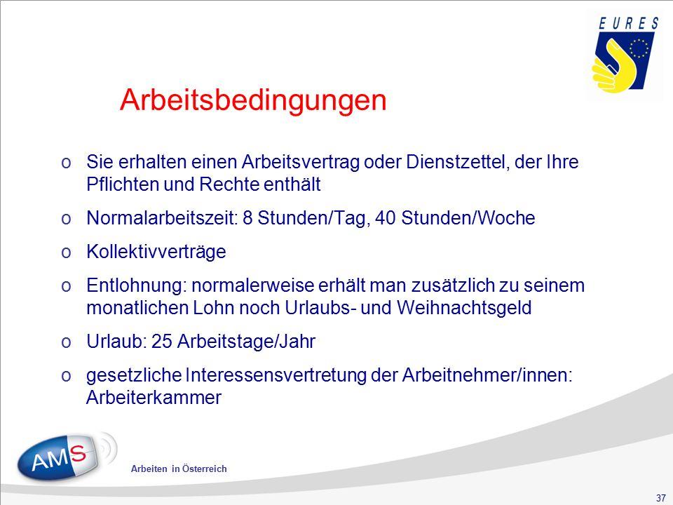 37 Arbeiten in Österreich Arbeitsbedingungen oSie erhalten einen Arbeitsvertrag oder Dienstzettel, der Ihre Pflichten und Rechte enthält oNormalarbeit