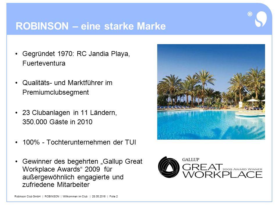Robinson Club GmbH   ROBINSON   Willkommen im Club   28.05.2016   Folie 3 23 ROBINSON Clubs in 11 Ländern Deutschland (1) Griechenland (2) Österreich (4) Spanien (4) Italien (1) Schweiz (3) Türkei (4) Ägypten (1) Portugal (1) Marokko (1) Malediven (1)