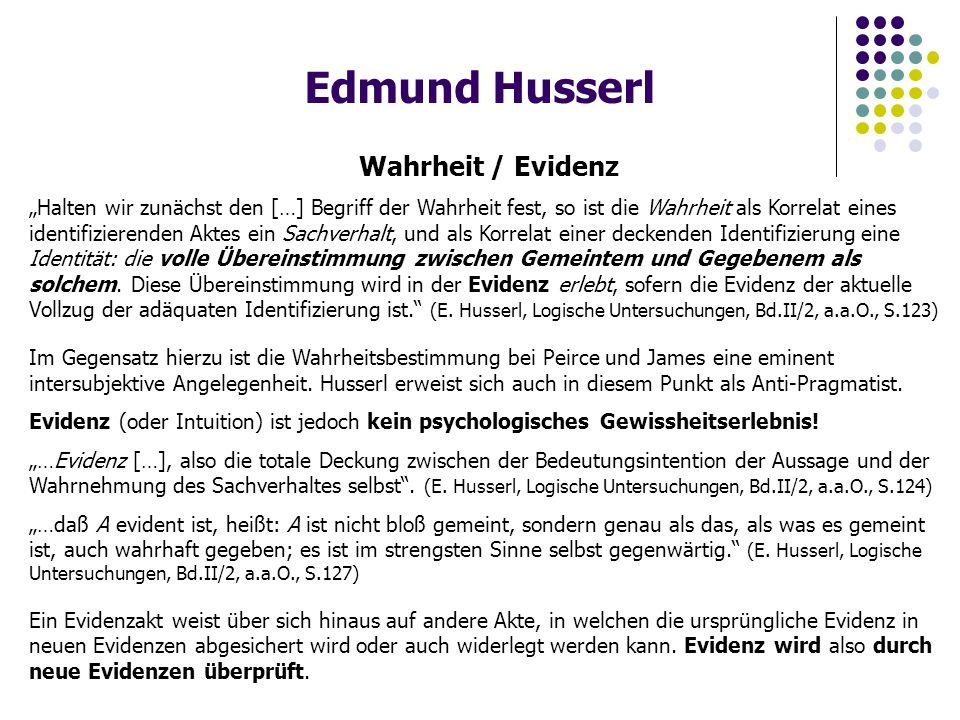 """Edmund Husserl Wahrheit / Evidenz """"Halten wir zunächst den […] Begriff der Wahrheit fest, so ist die Wahrheit als Korrelat eines identifizierenden Aktes ein Sachverhalt, und als Korrelat einer deckenden Identifizierung eine Identität: die volle Übereinstimmung zwischen Gemeintem und Gegebenem als solchem."""