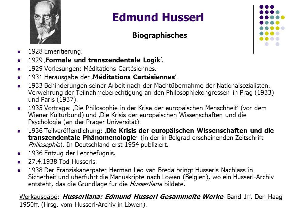 Edmund Husserl Biographisches 1928 Emeritierung. 1929 'Formale und transzendentale Logik'.