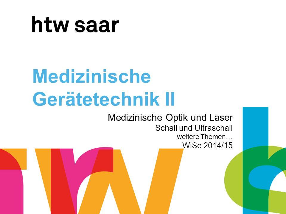 Medizinische Gerätetechnik II Medizinische Optik und Laser Schall und Ultraschall weitere Themen… WiSe 2014/15