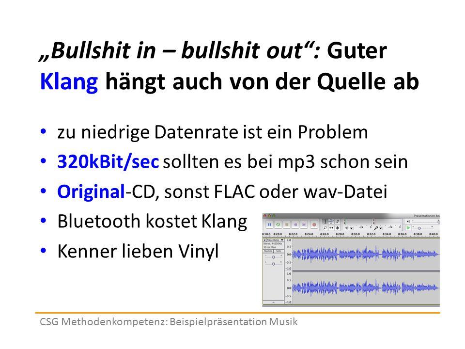 """""""Bullshit in – bullshit out"""": Guter Klang hängt auch von der Quelle ab zu niedrige Datenrate ist ein Problem 320kBit/sec sollten es bei mp3 schon sein"""