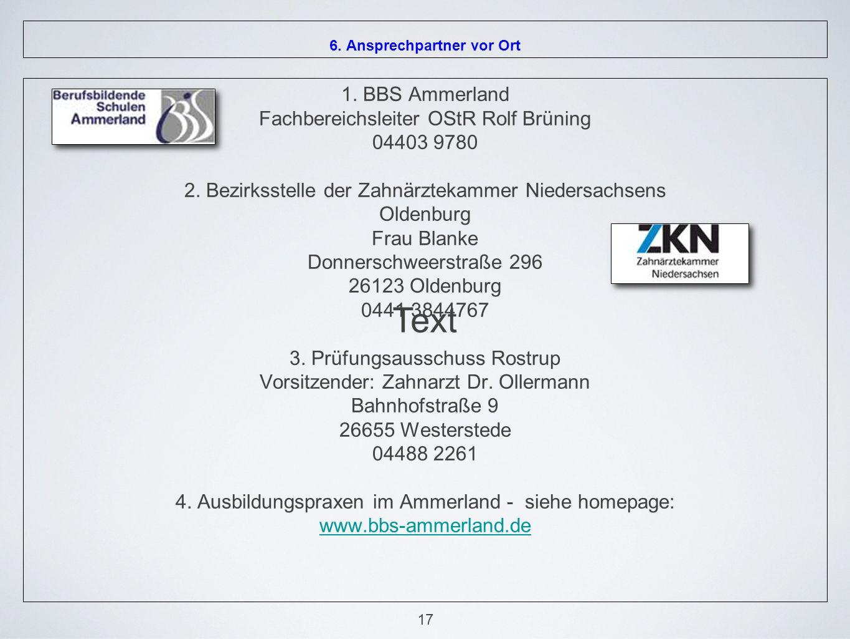 6. Ansprechpartner vor Ort 1. BBS Ammerland Fachbereichsleiter OStR Rolf Brüning 04403 9780 2.