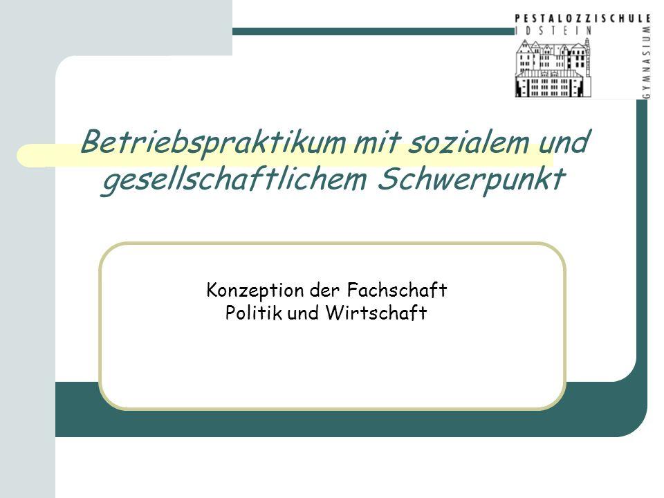 Betriebspraktikum mit sozialem und gesellschaftlichem Schwerpunkt Konzeption der Fachschaft Politik und Wirtschaft