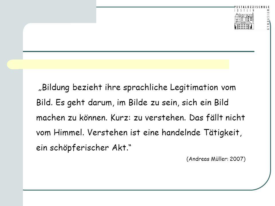 """""""Bildung bezieht ihre sprachliche Legitimation vom Bild."""