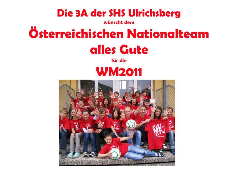 Die 3A der SHS Ulrichsberg wünscht dem Österreichischen Nationalteam alles Gute für die WM2011