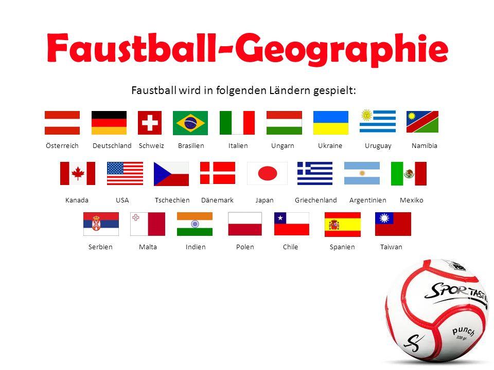 Faustball-Geographie Faustball wird in folgenden Ländern gespielt: ÖsterreichDeutschlandSchweizBrasilienItalienUngarnUkraineUruguayNamibia KanadaMexikoArgentinienGriechenland Japan DänemarkTschechienUSA SerbienMaltaIndienChilePolenTaiwanSpanien