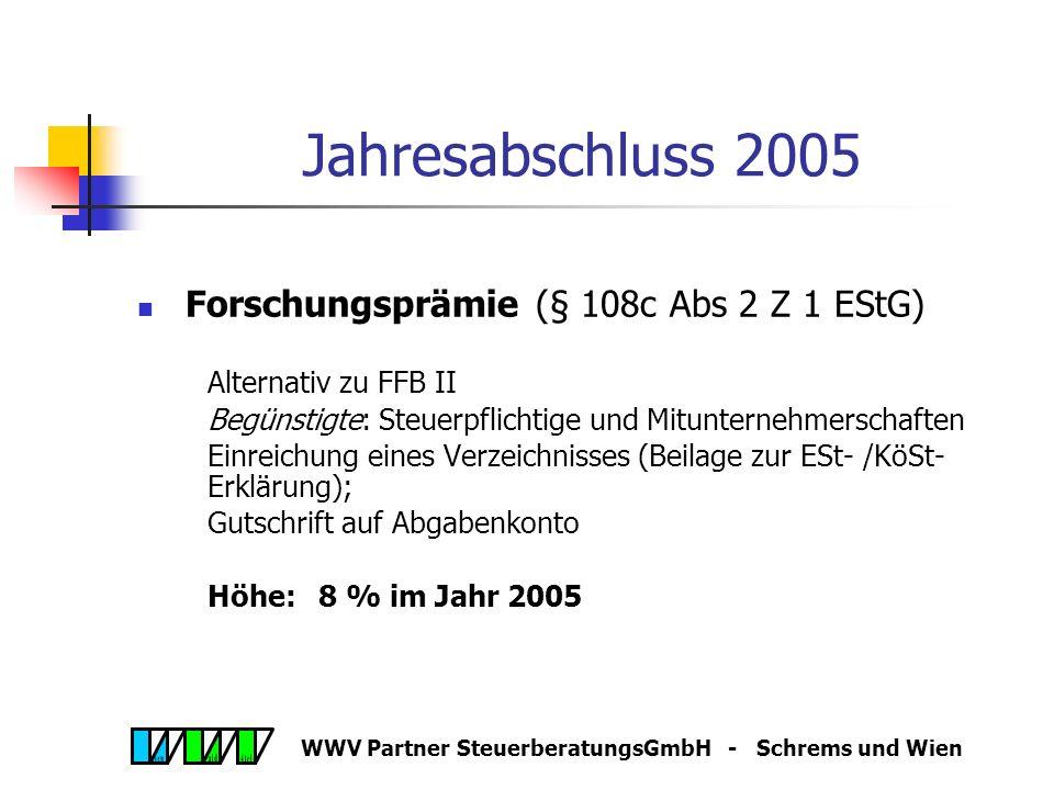WWV Partner SteuerberatungsGmbH - Schrems und Wien Jahresabschluss 2005 Forschungsfreibetrag FFB II (§ 4 Abs 4 Z 4a EStG): 25 % (Veranlagung 2005) Basis: Aufwand zur Forschung und experimenteller Entwicklung, die systematisch, unter Einsatz wissenschaftlicher Methoden durchgeführt wird.