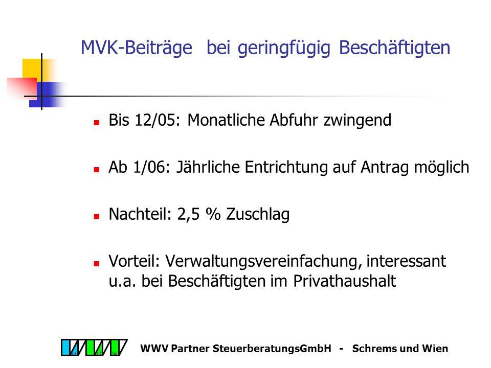 """WWV Partner SteuerberatungsGmbH - Schrems und Wien Anmeldung am ersten Tag Spätestens bei Beginn der Beschäftigung Gilt ab 1.1.2006 nur im Burgenland: Sitz des Dienstgebers im Burgenland und für Dienstnehmer ist BGKK zuständig (""""Probebetrieb ) Ausweitung ab 2007 ."""