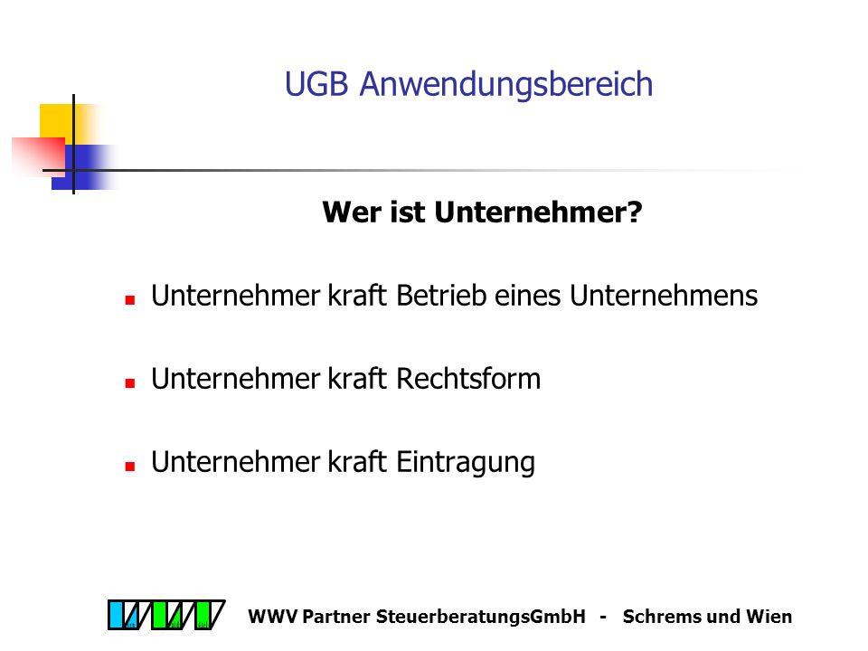 WWV Partner SteuerberatungsGmbH - Schrems und Wien UGB Anwendungsbereich Der geltende Kaufmannsbegriff des HGB: ist kompliziert und wirtschaftlich übe