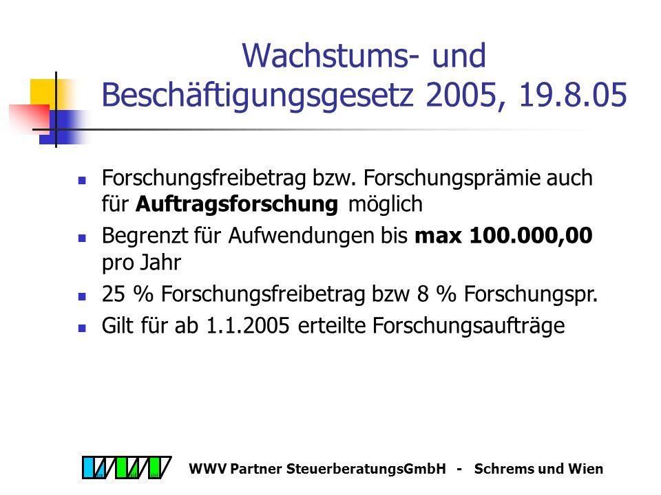 WWV Partner SteuerberatungsGmbH - Schrems und Wien Wachstums- und Beschäftigungsgesetz 2005, 19.8.05 Forschungsfreibetrag bzw.