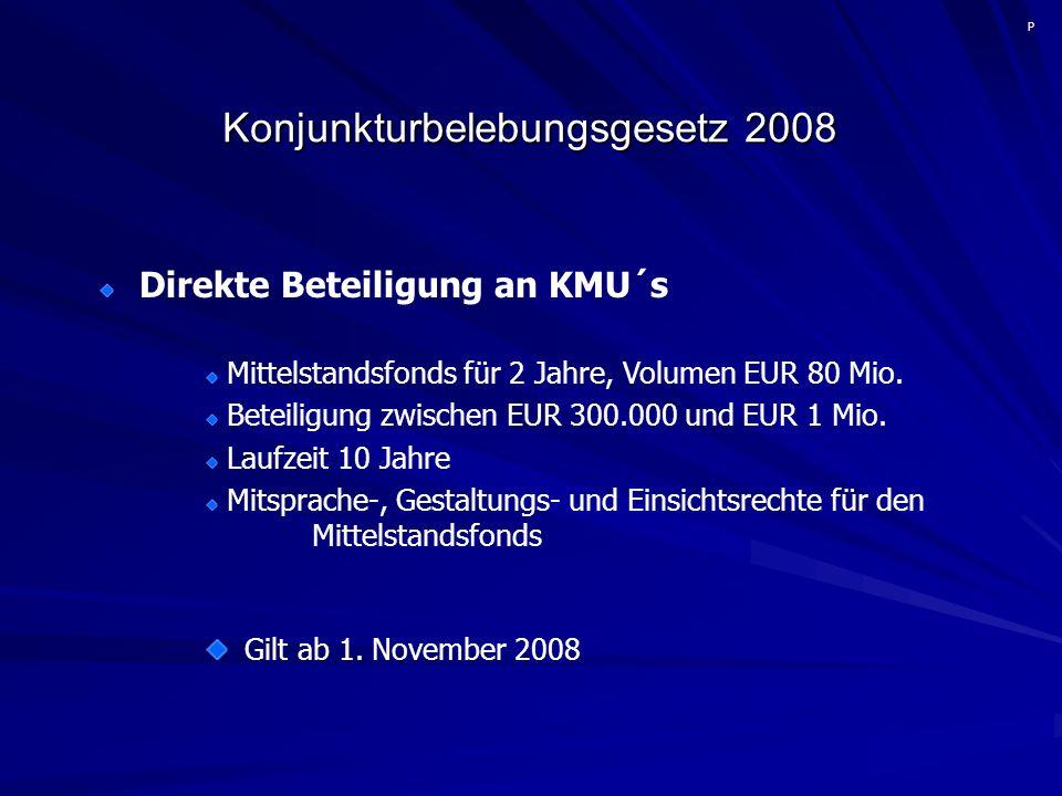 Konjunkturbelebungsgesetz 2008 Direkte Beteiligung an KMU´s Mittelstandsfonds für 2 Jahre, Volumen EUR 80 Mio.
