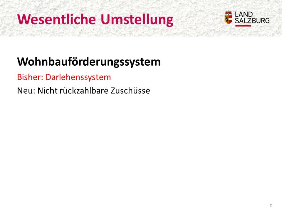 Wohnbauförderungssystem Bisher: Darlehenssystem Neu: Nicht rückzahlbare Zuschüsse Wesentliche Umstellung 2