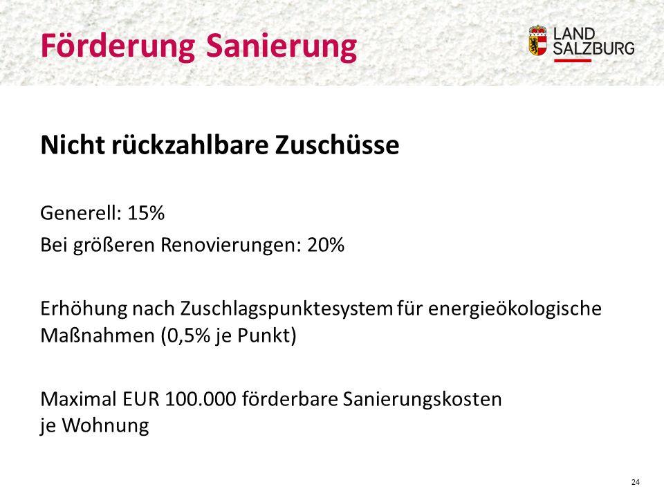 Nicht rückzahlbare Zuschüsse Generell: 15% Bei größeren Renovierungen: 20% Erhöhung nach Zuschlagspunktesystem für energieökologische Maßnahmen (0,5% je Punkt) Maximal EUR 100.000 förderbare Sanierungskosten je Wohnung Förderung Sanierung 24