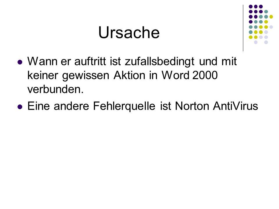 Ursache Wann er auftritt ist zufallsbedingt und mit keiner gewissen Aktion in Word 2000 verbunden. Eine andere Fehlerquelle ist Norton AntiVirus