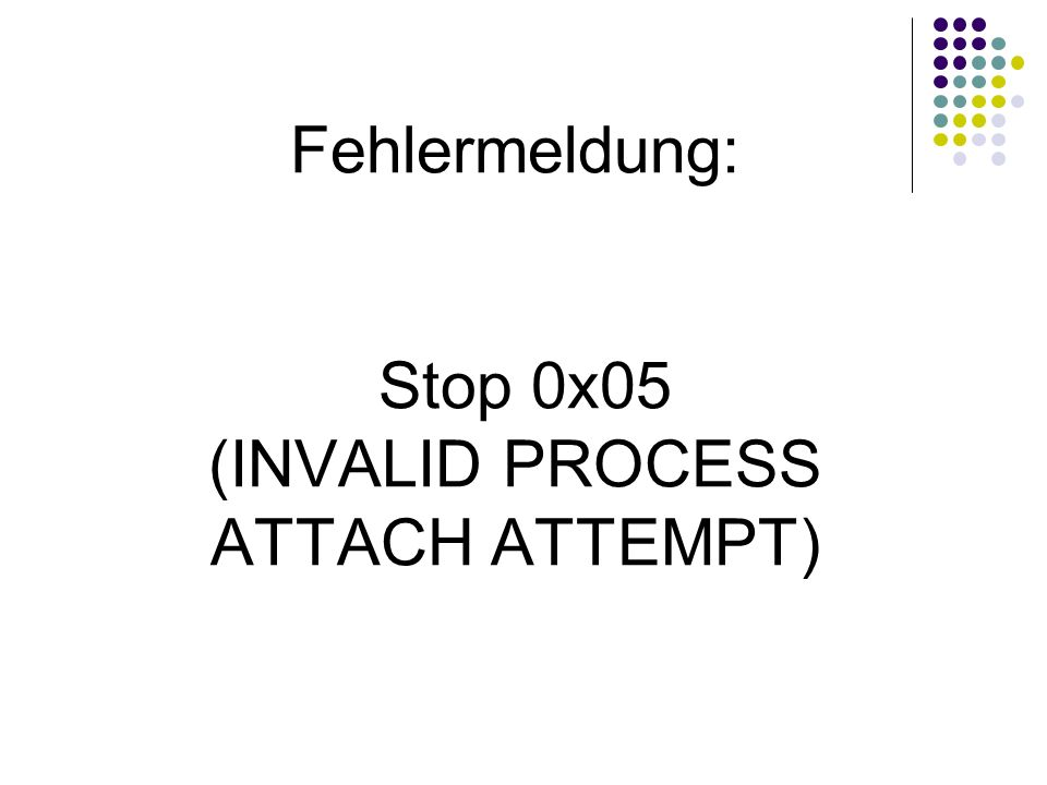 Fehlermeldung: Stop 0x05 (INVALID PROCESS ATTACH ATTEMPT)