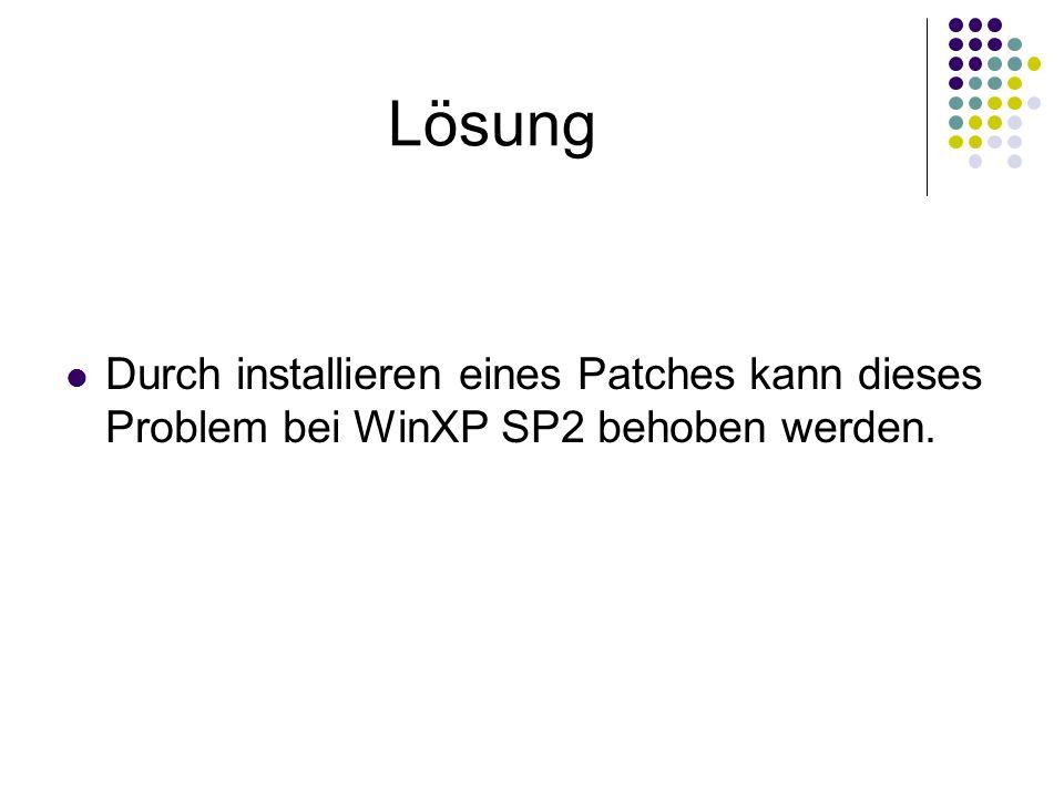Lösung Durch installieren eines Patches kann dieses Problem bei WinXP SP2 behoben werden.