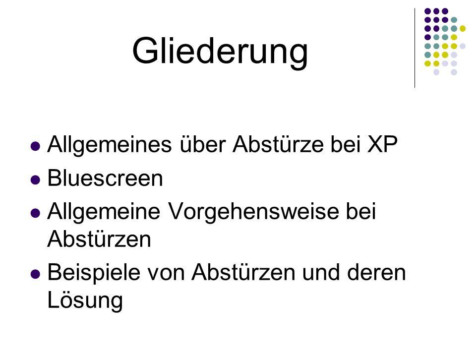 Gliederung Allgemeines über Abstürze bei XP Bluescreen Allgemeine Vorgehensweise bei Abstürzen Beispiele von Abstürzen und deren Lösung