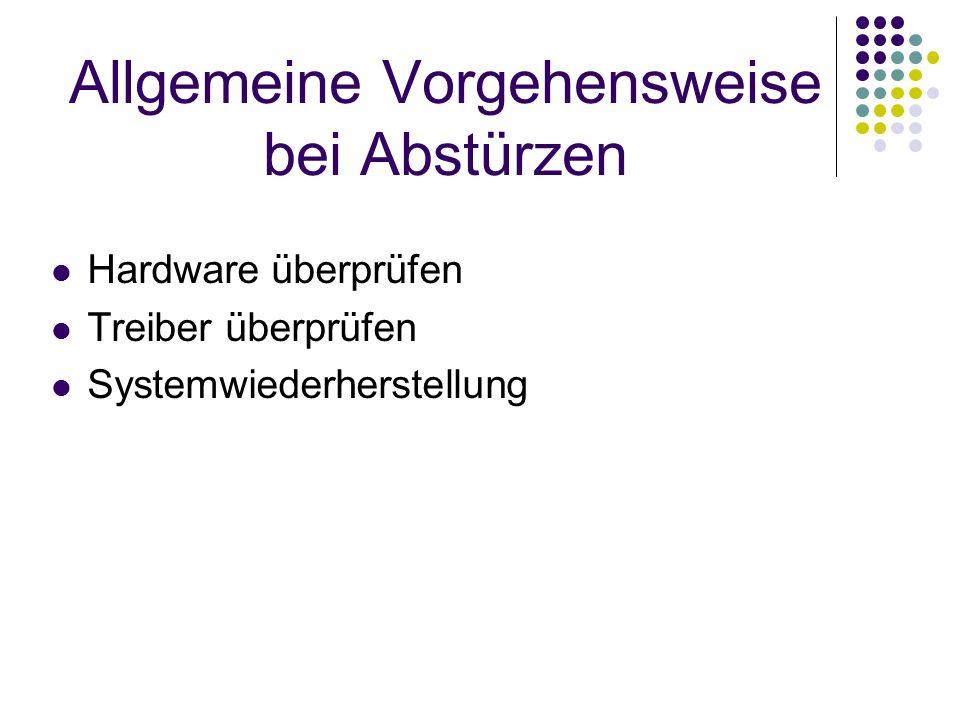 Allgemeine Vorgehensweise bei Abstürzen Hardware überprüfen Treiber überprüfen Systemwiederherstellung
