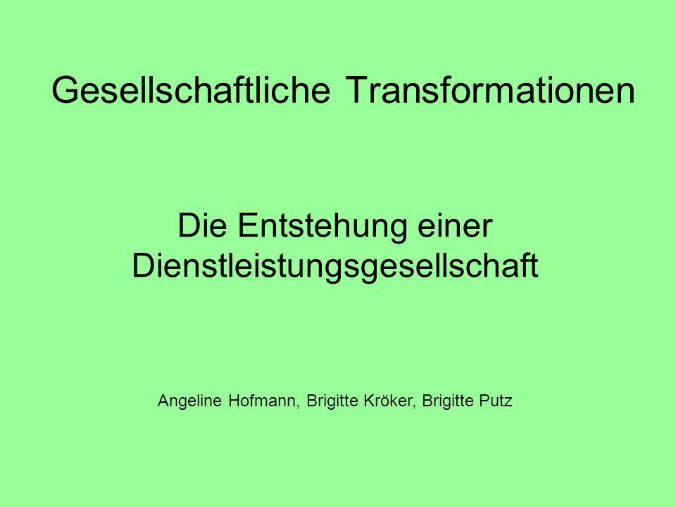 Gesellschaftliche Transformationen Die Entstehung einer Dienstleistungsgesellschaft Angeline Hofmann, Brigitte Kröker, Brigitte Putz