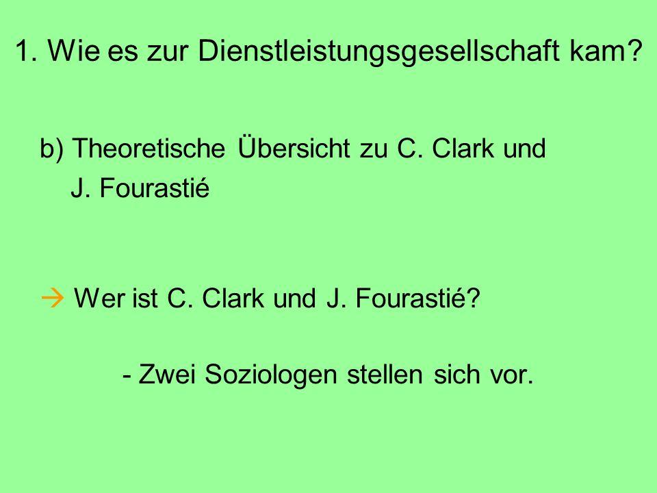 1. Wie es zur Dienstleistungsgesellschaft kam? b) Theoretische Übersicht zu C. Clark und J. Fourastié  Wer ist C. Clark und J. Fourastié? - Zwei Sozi