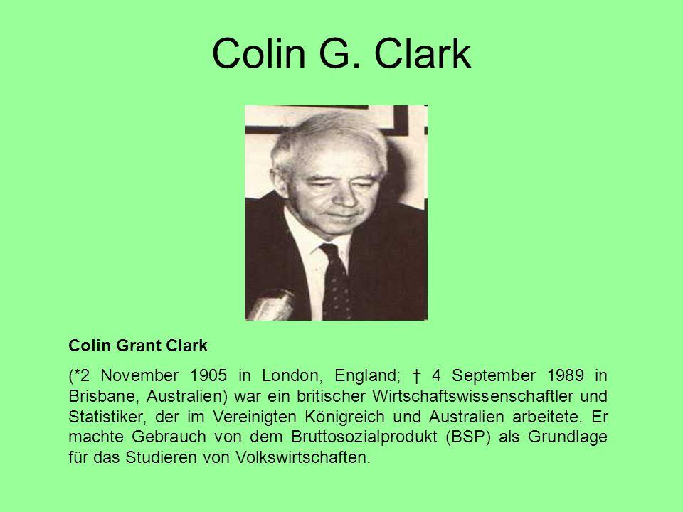 Colin G. Clark Colin Grant Clark (*2 November 1905 in London, England; † 4 September 1989 in Brisbane, Australien) war ein britischer Wirtschaftswisse