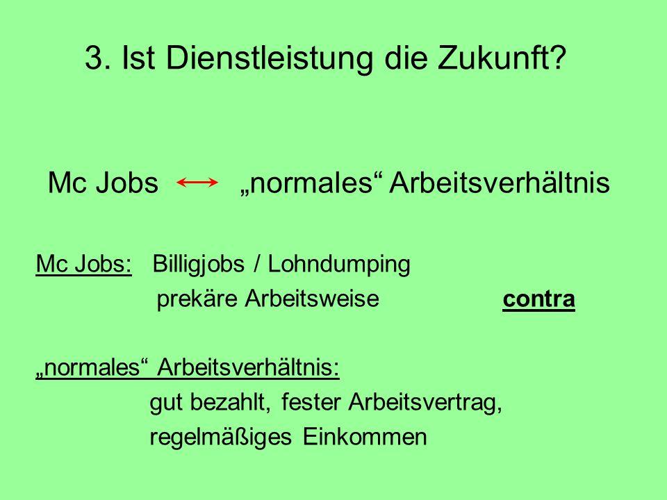 """3. Ist Dienstleistung die Zukunft? Mc Jobs """"normales"""" Arbeitsverhältnis Mc Jobs: Billigjobs / Lohndumping prekäre Arbeitsweise contra """"normales"""" Arbei"""