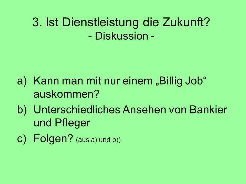 """3. Ist Dienstleistung die Zukunft? - Diskussion - a)Kann man mit nur einem """"Billig Job"""" auskommen? b)Unterschiedliches Ansehen von Bankier und Pfleger"""