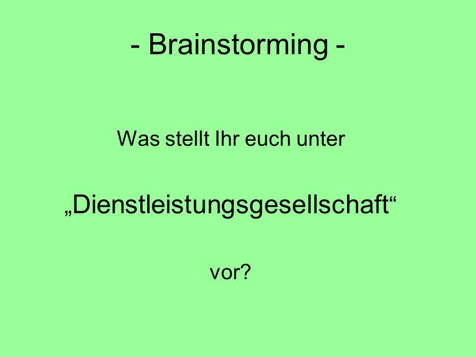 """- Brainstorming - Was stellt Ihr euch unter """" Dienstleistungsgesellschaft vor?"""