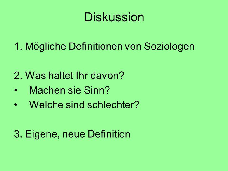 Diskussion 1. Mögliche Definitionen von Soziologen 2. Was haltet Ihr davon? Machen sie Sinn? Welche sind schlechter? 3. Eigene, neue Definition