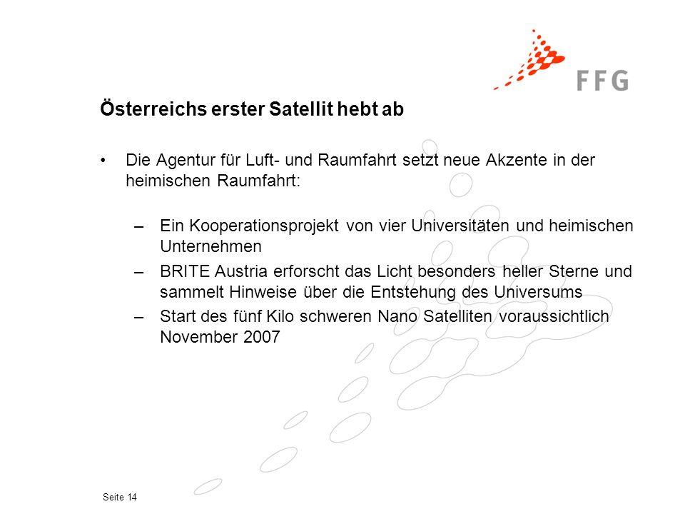Seite 14 Österreichs erster Satellit hebt ab Die Agentur für Luft- und Raumfahrt setzt neue Akzente in der heimischen Raumfahrt: –Ein Kooperationsproj