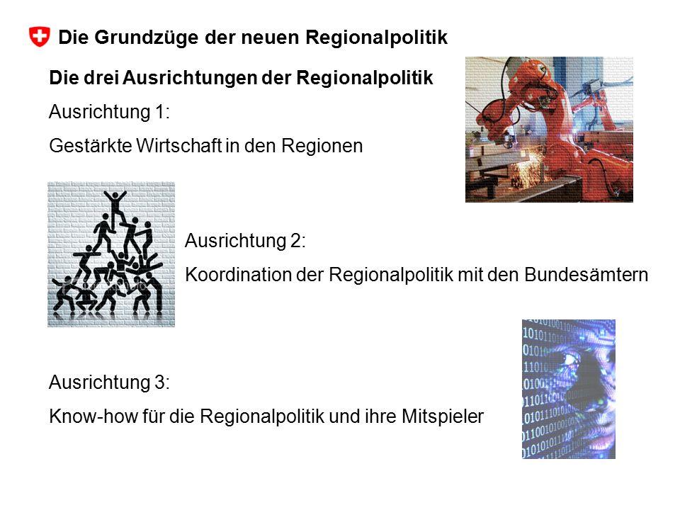 Die drei Ausrichtungen der Regionalpolitik Ausrichtung 1: Gestärkte Wirtschaft in den Regionen Ausrichtung 3: Know-how für die Regionalpolitik und ihr