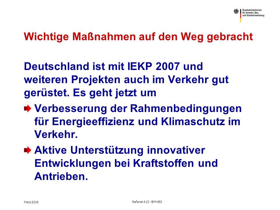 März 2009 Referat A13 - BMVBS Wichtige Maßnahmen auf den Weg gebracht Deutschland ist mit IEKP 2007 und weiteren Projekten auch im Verkehr gut gerüstet.