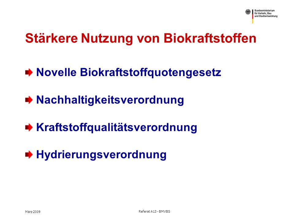 März 2009 Referat A13 - BMVBS Stärkere Nutzung von Biokraftstoffen Novelle Biokraftstoffquotengesetz Nachhaltigkeitsverordnung Kraftstoffqualitätsverordnung Hydrierungsverordnung
