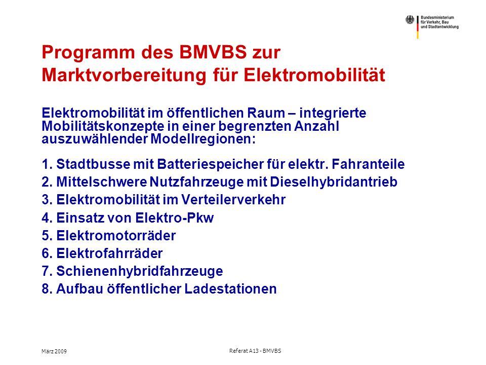 März 2009 Referat A13 - BMVBS Programm des BMVBS zur Marktvorbereitung für Elektromobilität Elektromobilität im öffentlichen Raum – integrierte Mobilitätskonzepte in einer begrenzten Anzahl auszuwählender Modellregionen: 1.