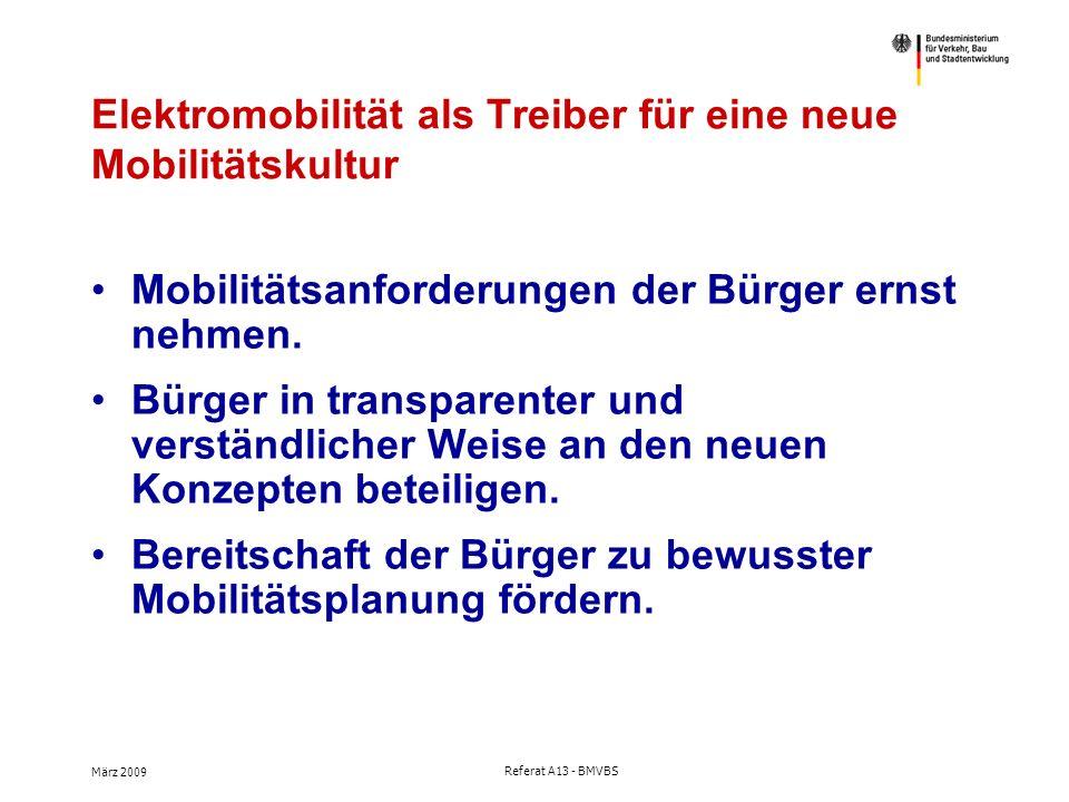 März 2009 Referat A13 - BMVBS Elektromobilität als Treiber für eine neue Mobilitätskultur Mobilitätsanforderungen der Bürger ernst nehmen.