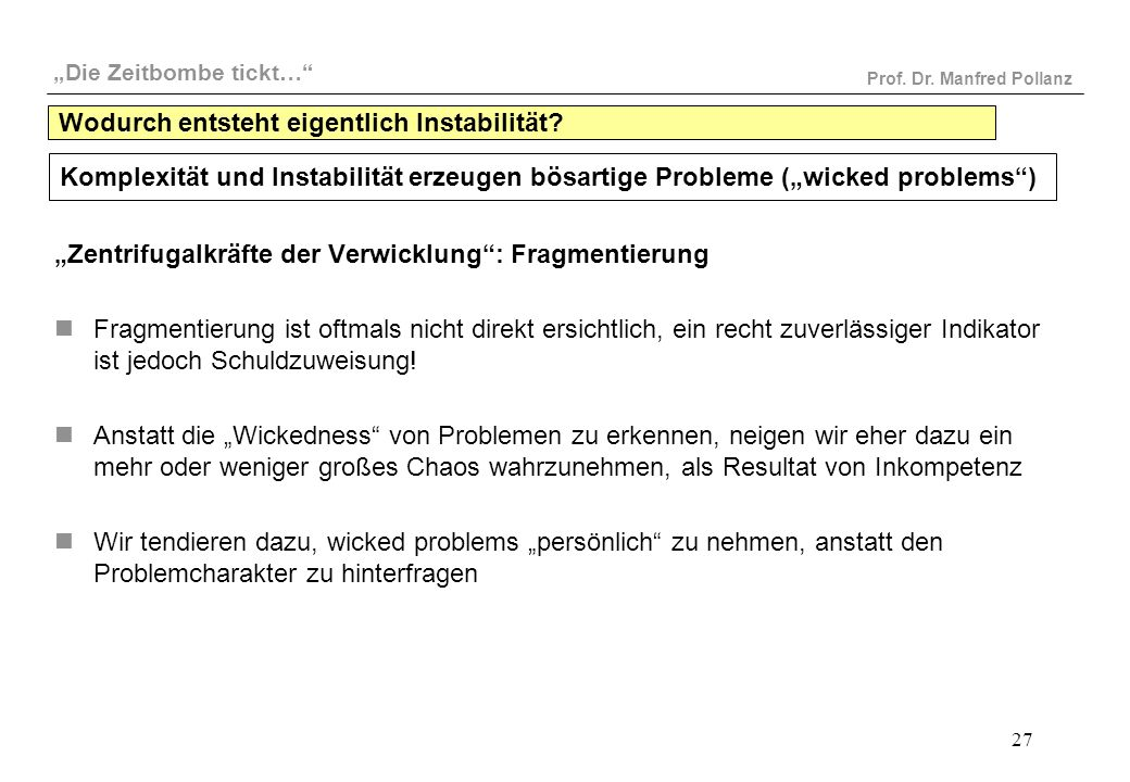 """""""Die Zeitbombe tickt…"""" Prof. Dr. Manfred Pollanz 27 Wodurch entsteht eigentlich Instabilität? """"Zentrifugalkräfte der Verwicklung"""": Fragmentierung Frag"""
