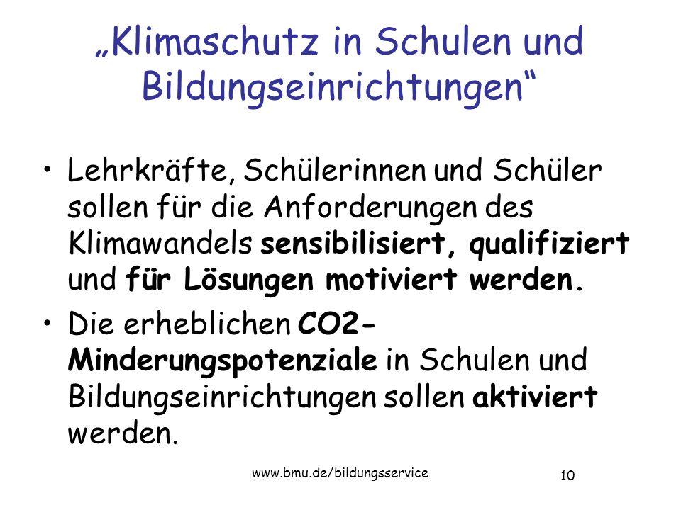 """10 www.bmu.de/bildungsservice """"Klimaschutz in Schulen und Bildungseinrichtungen Lehrkräfte, Schülerinnen und Schüler sollen für die Anforderungen des Klimawandels sensibilisiert, qualifiziert und für Lösungen motiviert werden."""