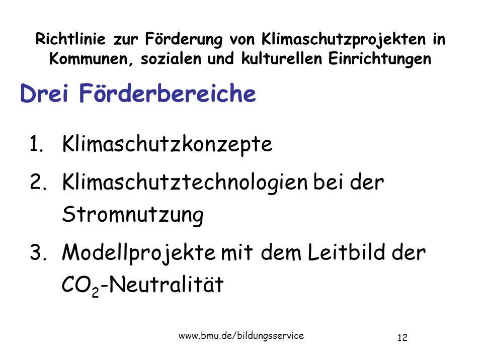 12 www.bmu.de/bildungsservice Richtlinie zur Förderung von Klimaschutzprojekten in Kommunen, sozialen und kulturellen Einrichtungen 1.