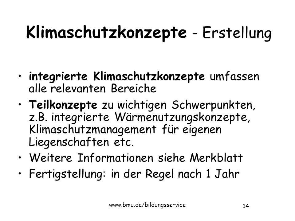 14 www.bmu.de/bildungsservice Klimaschutzkonzepte - Erstellung integrierte Klimaschutzkonzepte umfassen alle relevanten Bereiche Teilkonzepte zu wichtigen Schwerpunkten, z.B.