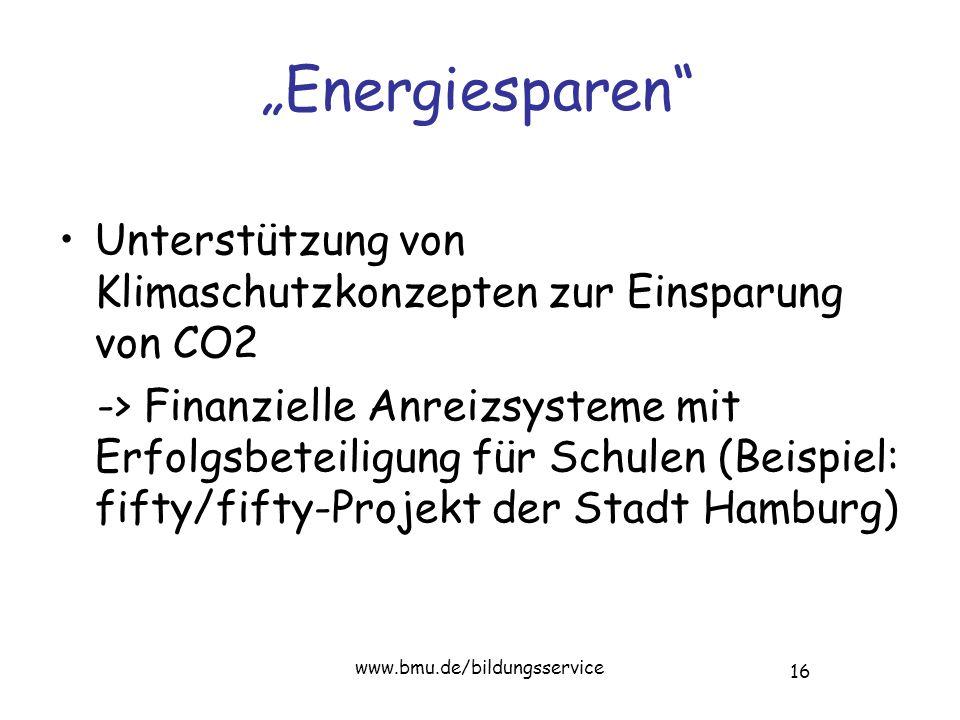 """16 www.bmu.de/bildungsservice """"Energiesparen Unterstützung von Klimaschutzkonzepten zur Einsparung von CO2 -> Finanzielle Anreizsysteme mit Erfolgsbeteiligung für Schulen (Beispiel: fifty/fifty-Projekt der Stadt Hamburg)"""