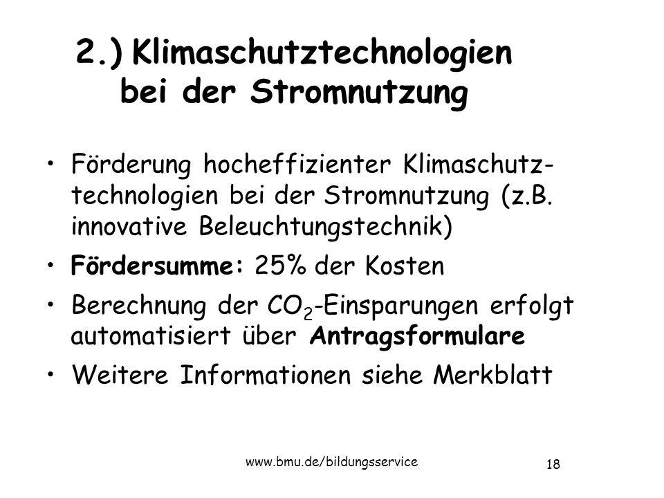 18 www.bmu.de/bildungsservice 2.) Klimaschutztechnologien bei der Stromnutzung Förderung hocheffizienter Klimaschutz- technologien bei der Stromnutzung (z.B.