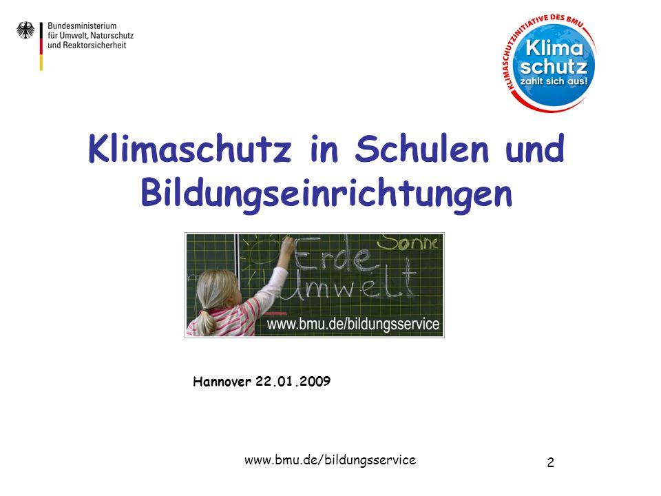2 www.bmu.de/bildungsservice Klimaschutz in Schulen und Bildungseinrichtungen Hannover 22.01.2009