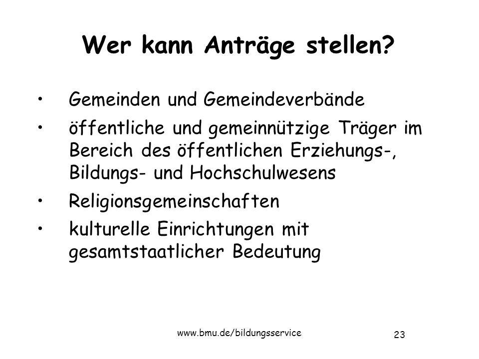23 www.bmu.de/bildungsservice Wer kann Anträge stellen.